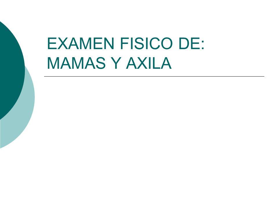 EXAMEN FISICO DE: MAMAS Y AXILA
