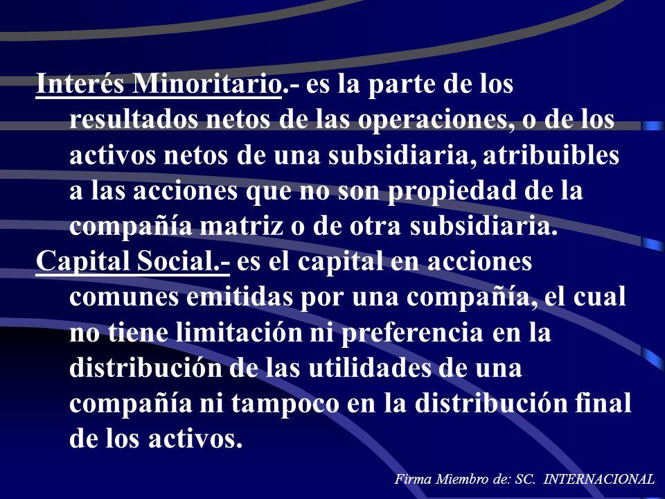 Interés Minoritario.- es la parte de los resultados netos de las operaciones, o de los activos netos de una subsidiaria, atribuibles a las acciones que no son propiedad de la compañía matriz o de otra subsidiaria.