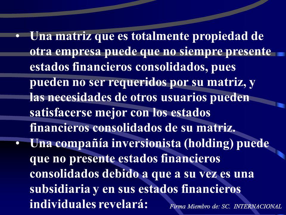 Una matriz que es totalmente propiedad de otra empresa puede que no siempre presente estados financieros consolidados, pues pueden no ser requeridos por su matriz, y las necesidades de otros usuarios pueden satisfacerse mejor con los estados financieros consolidados de su matriz.