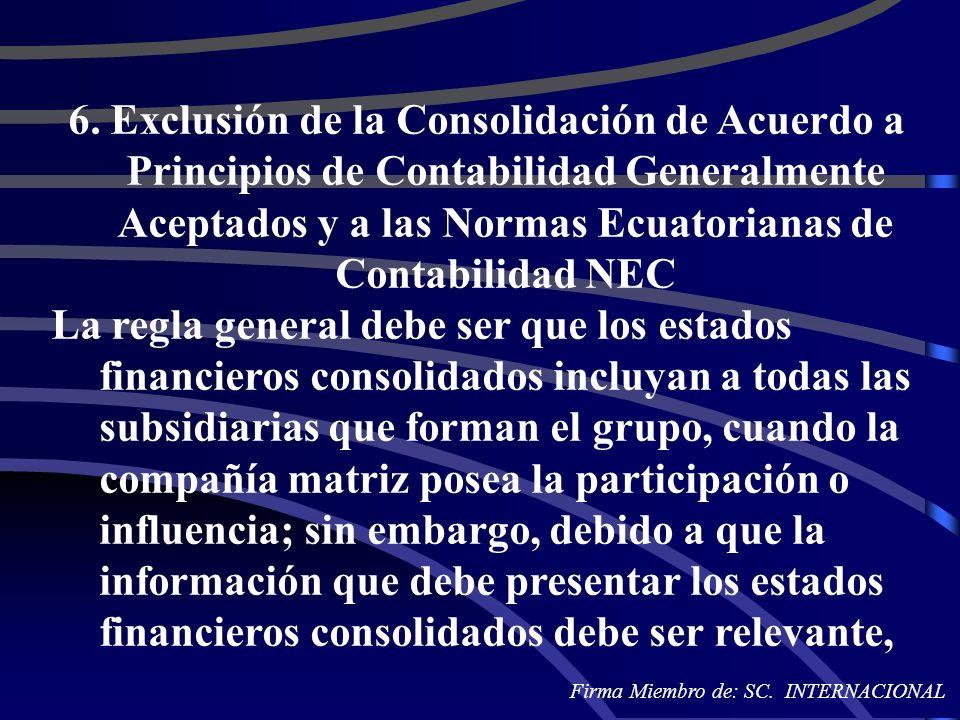 6. Exclusión de la Consolidación de Acuerdo a Principios de Contabilidad Generalmente Aceptados y a las Normas Ecuatorianas de Contabilidad NEC