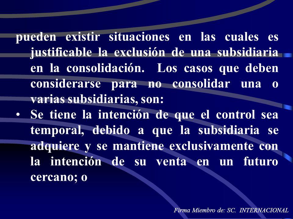 pueden existir situaciones en las cuales es justificable la exclusión de una subsidiaria en la consolidación. Los casos que deben considerarse para no consolidar una o varias subsidiarias, son: