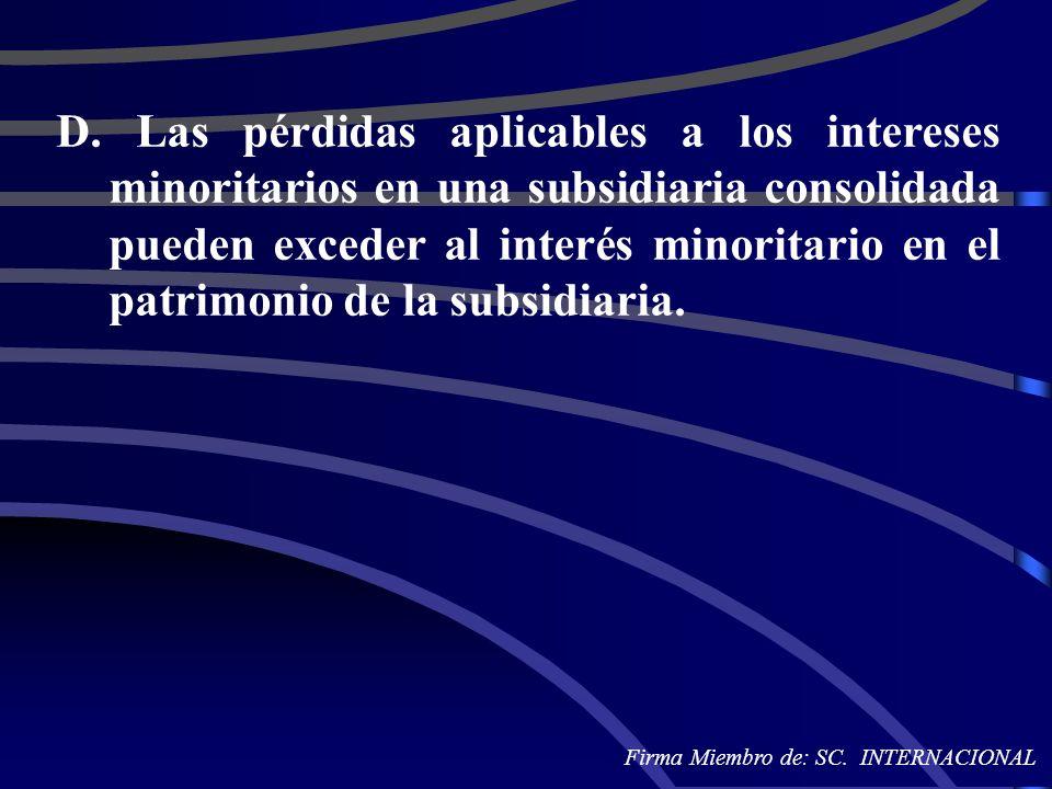 D. Las pérdidas aplicables a los intereses minoritarios en una subsidiaria consolidada pueden exceder al interés minoritario en el patrimonio de la subsidiaria.