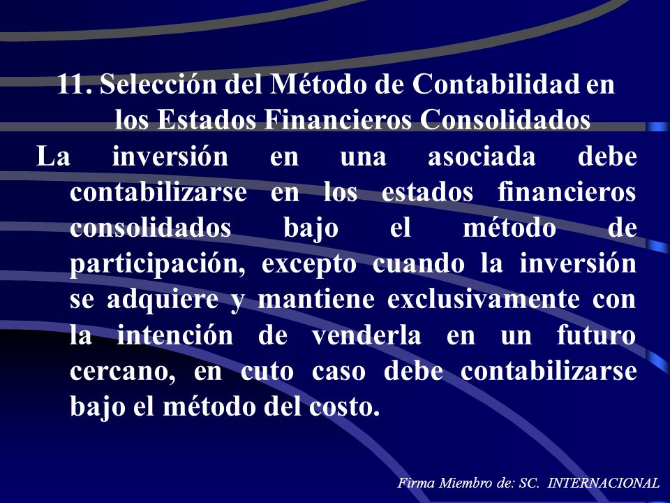 11. Selección del Método de Contabilidad en los Estados Financieros Consolidados