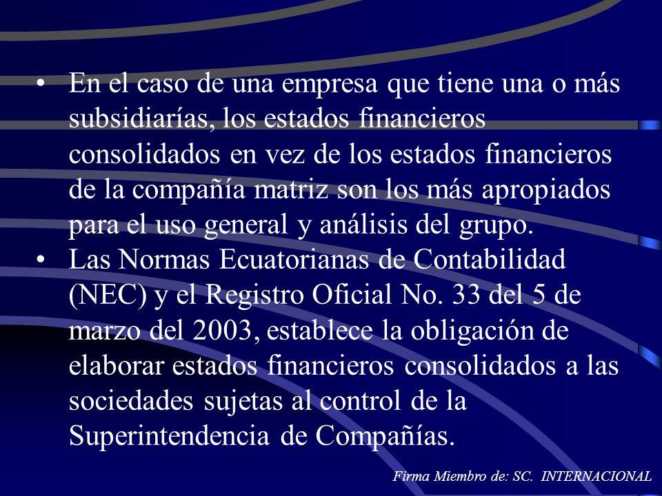 En el caso de una empresa que tiene una o más subsidiarías, los estados financieros consolidados en vez de los estados financieros de la compañía matriz son los más apropiados para el uso general y análisis del grupo.