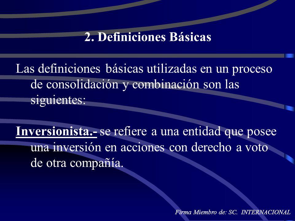 2. Definiciones Básicas Las definiciones básicas utilizadas en un proceso de consolidación y combinación son las siguientes: