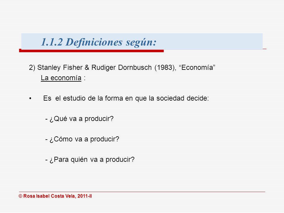 1.1.2 Definiciones según: 2) Stanley Fisher & Rudiger Dornbusch (1983), Economía La economía :
