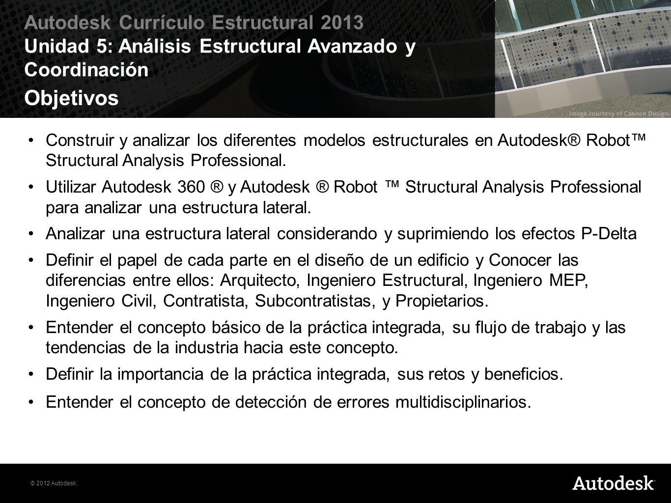 Objetivos Construir y analizar los diferentes modelos estructurales en Autodesk® Robot™ Structural Analysis Professional.