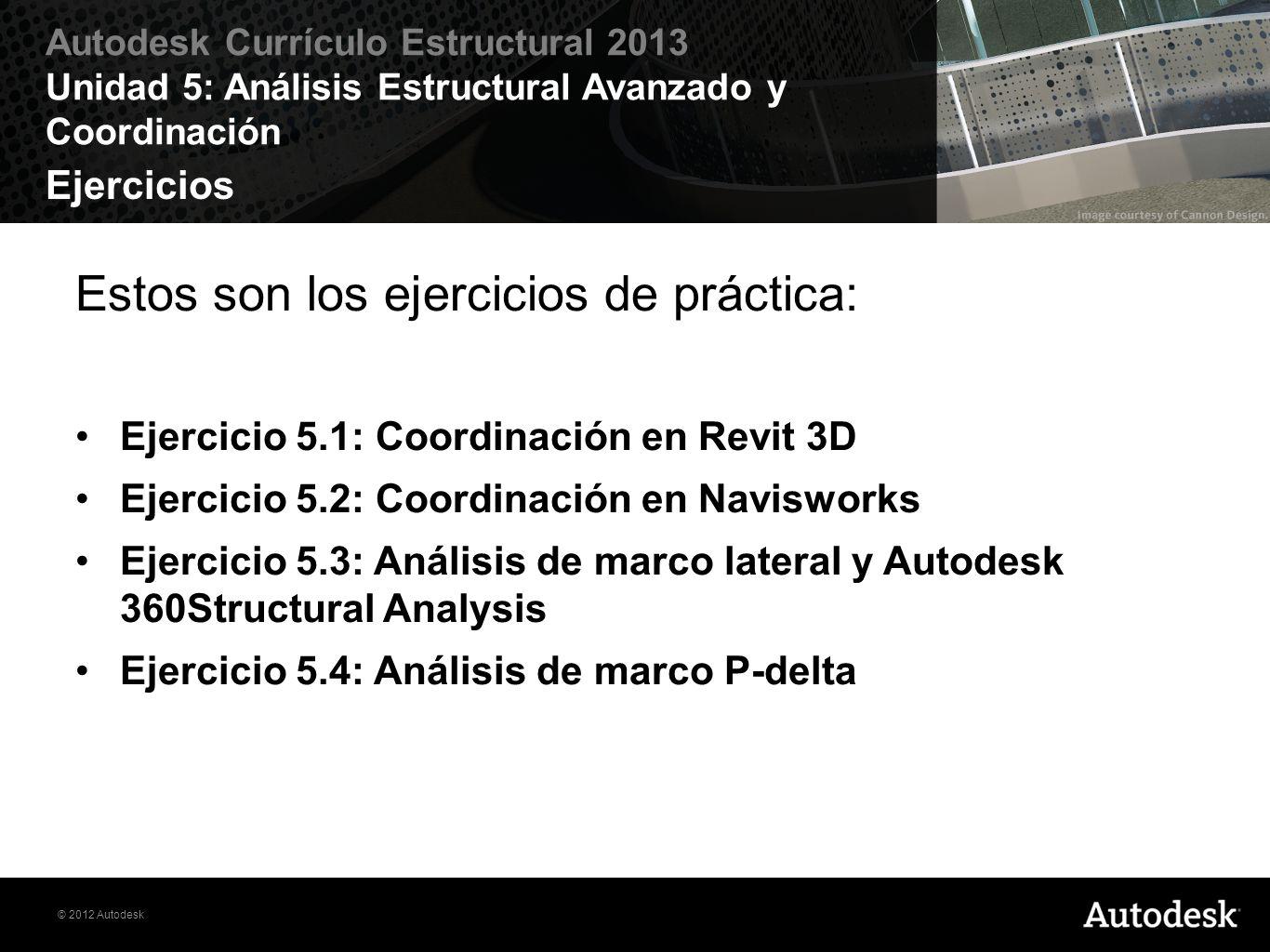 Ejercicios Estos son los ejercicios de práctica: Ejercicio 5.1: Coordinación en Revit 3D. Ejercicio 5.2: Coordinación en Navisworks.