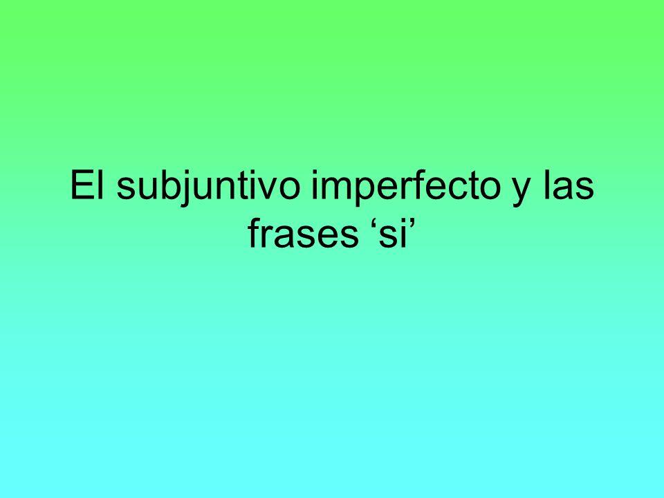 El subjuntivo imperfecto y las frases 'si'