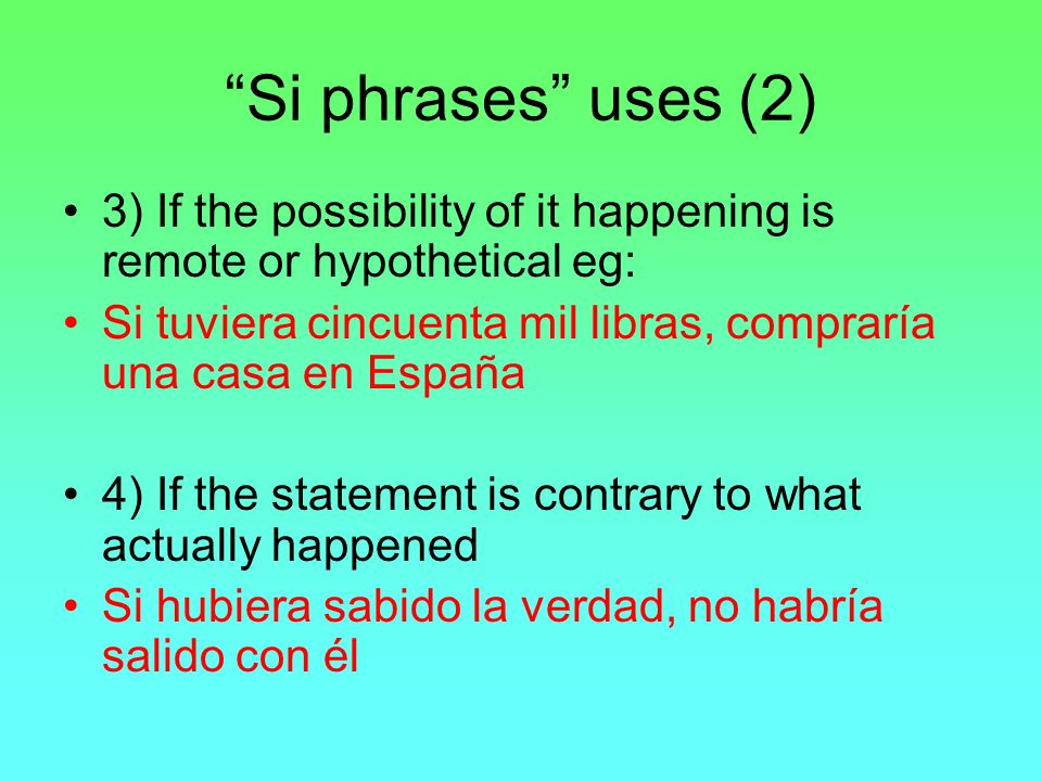 Si phrases uses (2) 3) If the possibility of it happening is remote or hypothetical eg: