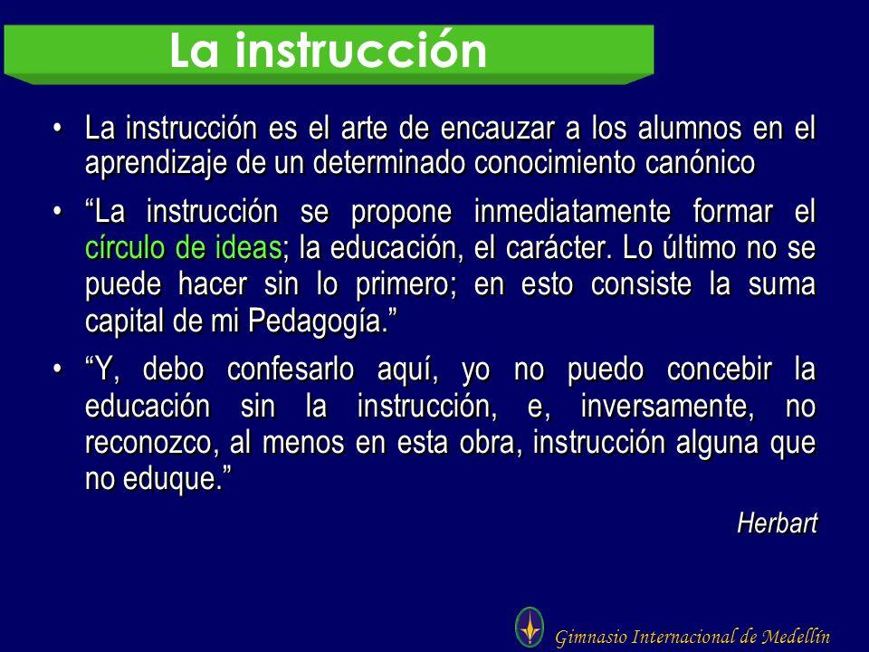 La instrucción La instrucción es el arte de encauzar a los alumnos en el aprendizaje de un determinado conocimiento canónico.