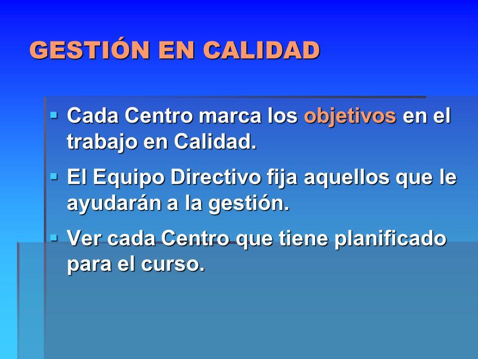 GESTIÓN EN CALIDADCada Centro marca los objetivos en el trabajo en Calidad. El Equipo Directivo fija aquellos que le ayudarán a la gestión.