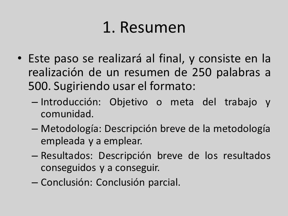 1. ResumenEste paso se realizará al final, y consiste en la realización de un resumen de 250 palabras a 500. Sugiriendo usar el formato: