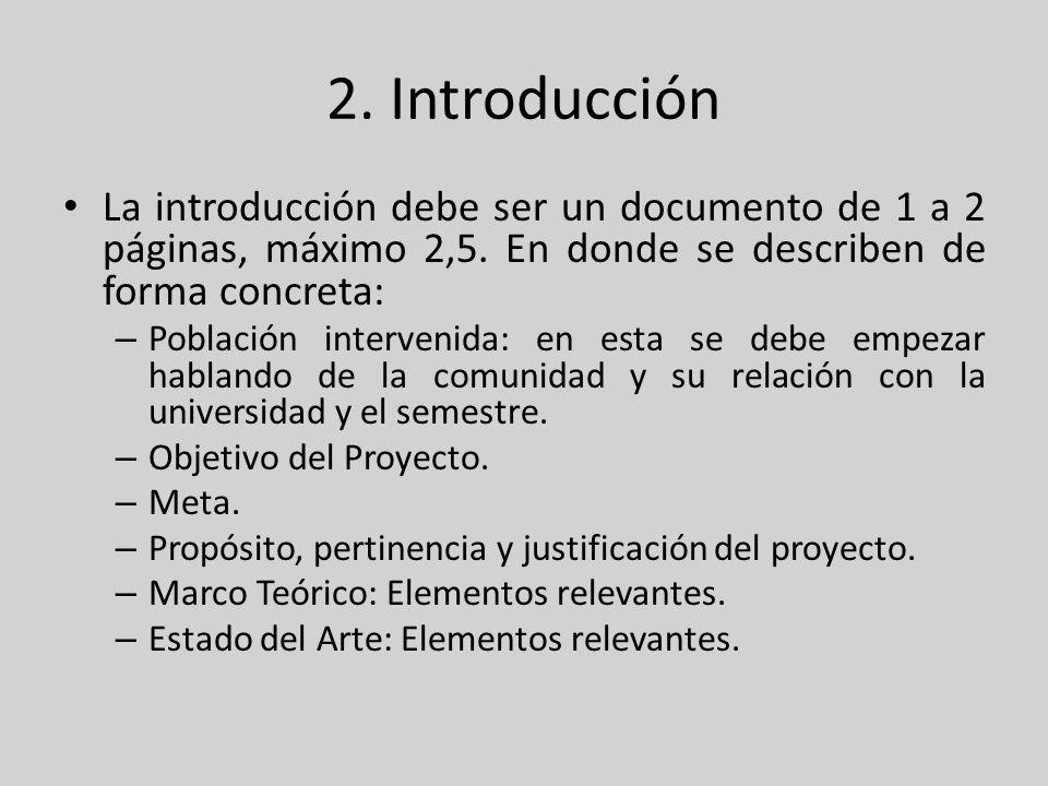 2. Introducción La introducción debe ser un documento de 1 a 2 páginas, máximo 2,5. En donde se describen de forma concreta: