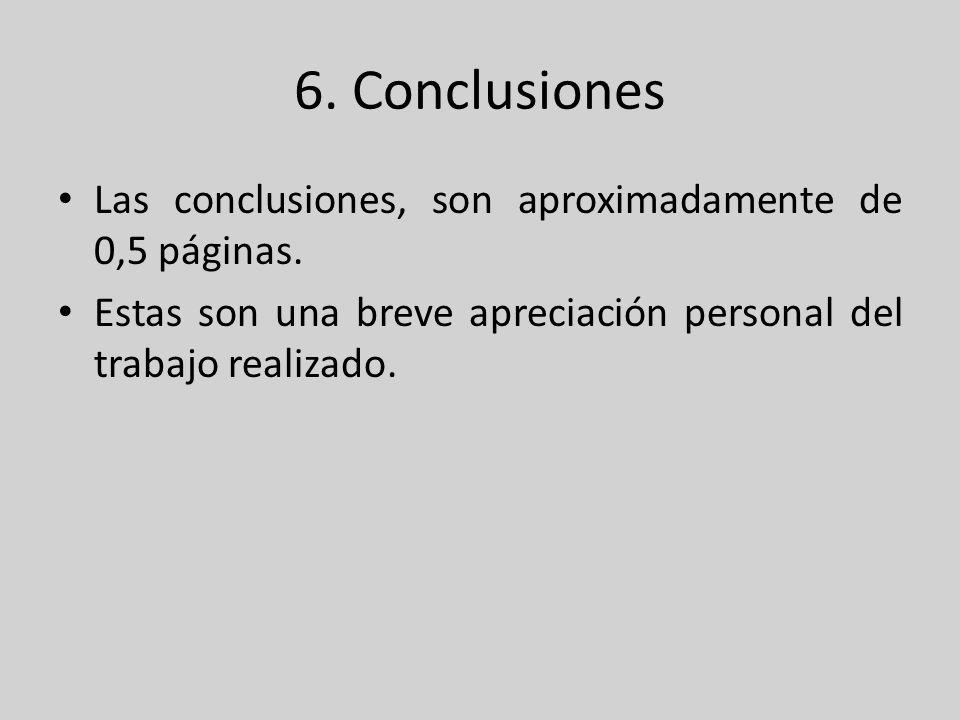 6. Conclusiones Las conclusiones, son aproximadamente de 0,5 páginas.
