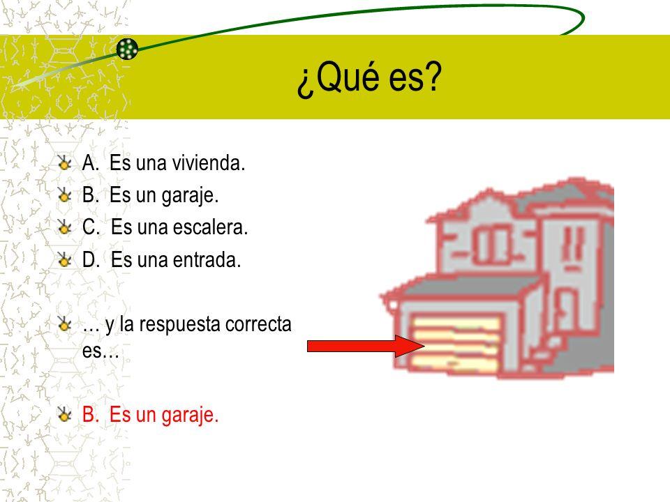 ¿Qué es A. Es una vivienda. B. Es un garaje. C. Es una escalera.