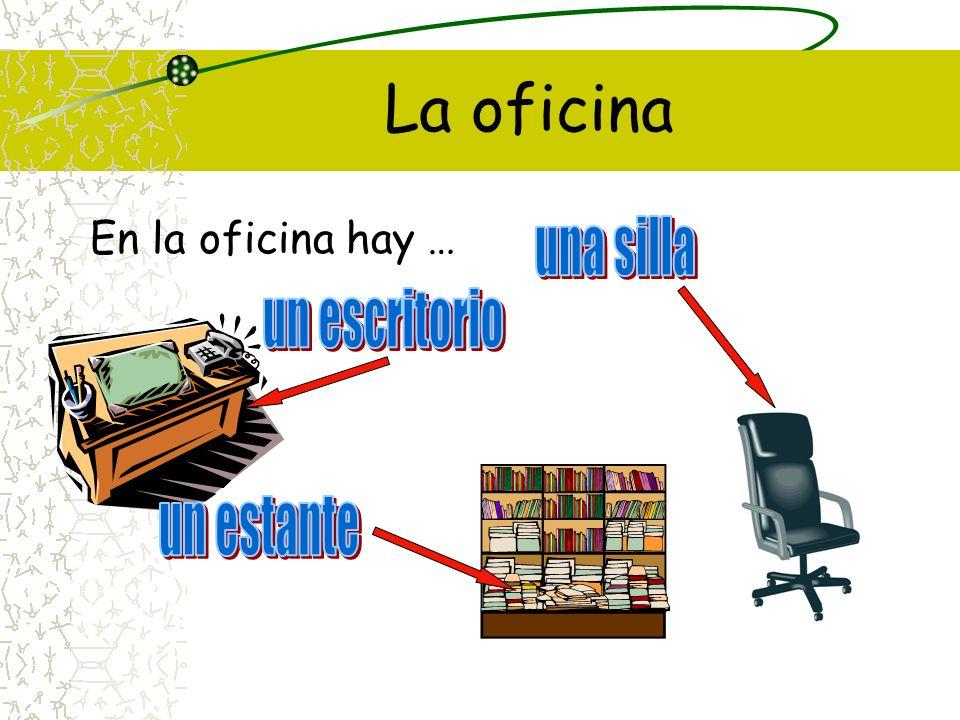 La oficina En la oficina hay … una silla un escritorio un estante