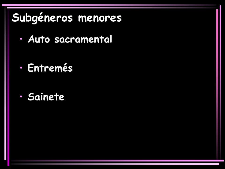 Subgéneros menores Auto sacramental Entremés Sainete