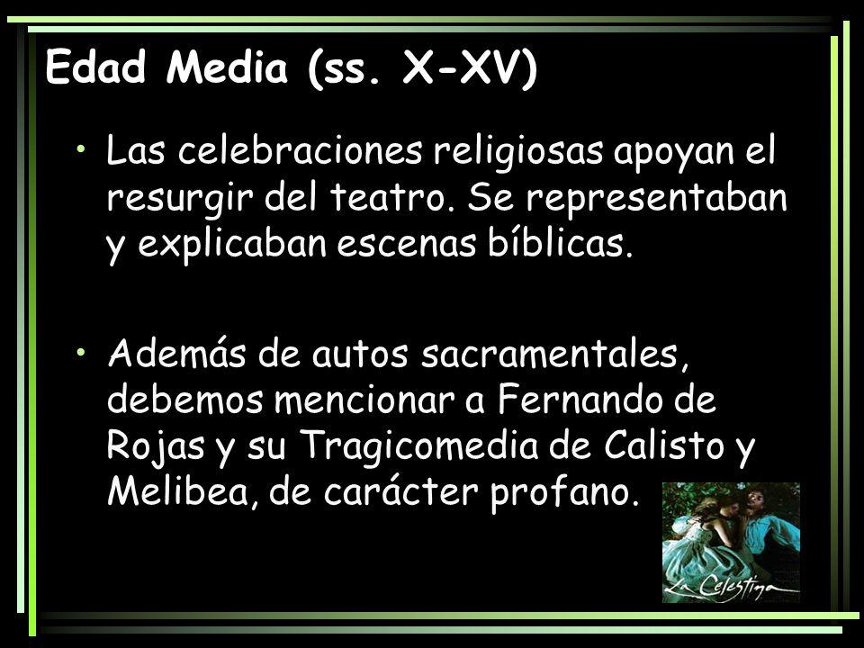 Edad Media (ss. X-XV)Las celebraciones religiosas apoyan el resurgir del teatro. Se representaban y explicaban escenas bíblicas.