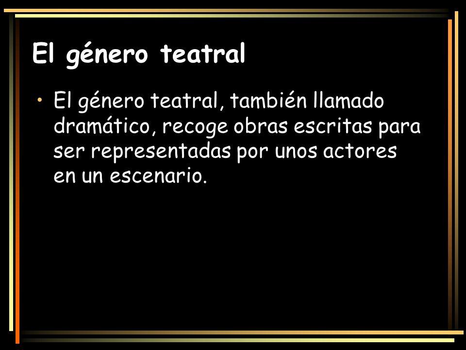 El género teatralEl género teatral, también llamado dramático, recoge obras escritas para ser representadas por unos actores en un escenario.