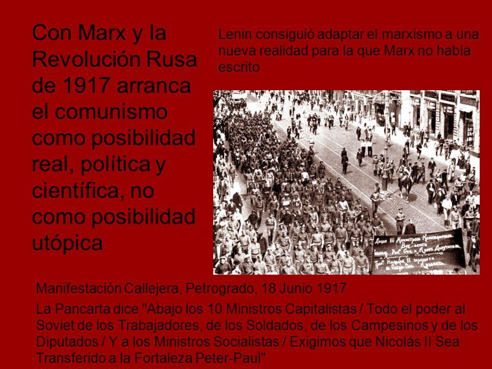 Con Marx y la Revolución Rusa de 1917 arranca el comunismo como posibilidad real, política y científica, no como posibilidad utópica