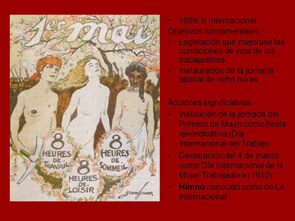 1889: II Internacional Objetivos fundamentales: Legislación que mejorase las condiciones de vida de los trabajadores.