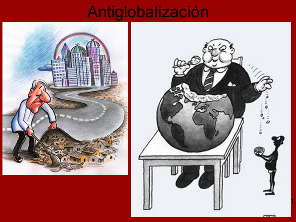 Antiglobalización Si la globalización está asociada al capitalismo, la antiglobalización se asocia.