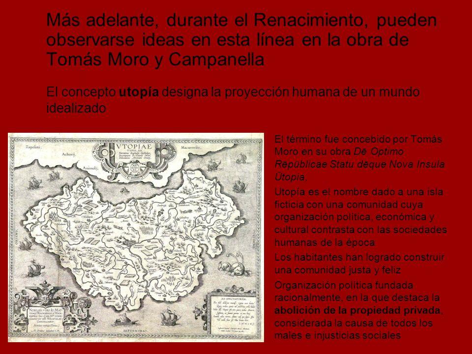 Más adelante, durante el Renacimiento, pueden observarse ideas en esta línea en la obra de Tomás Moro y Campanella