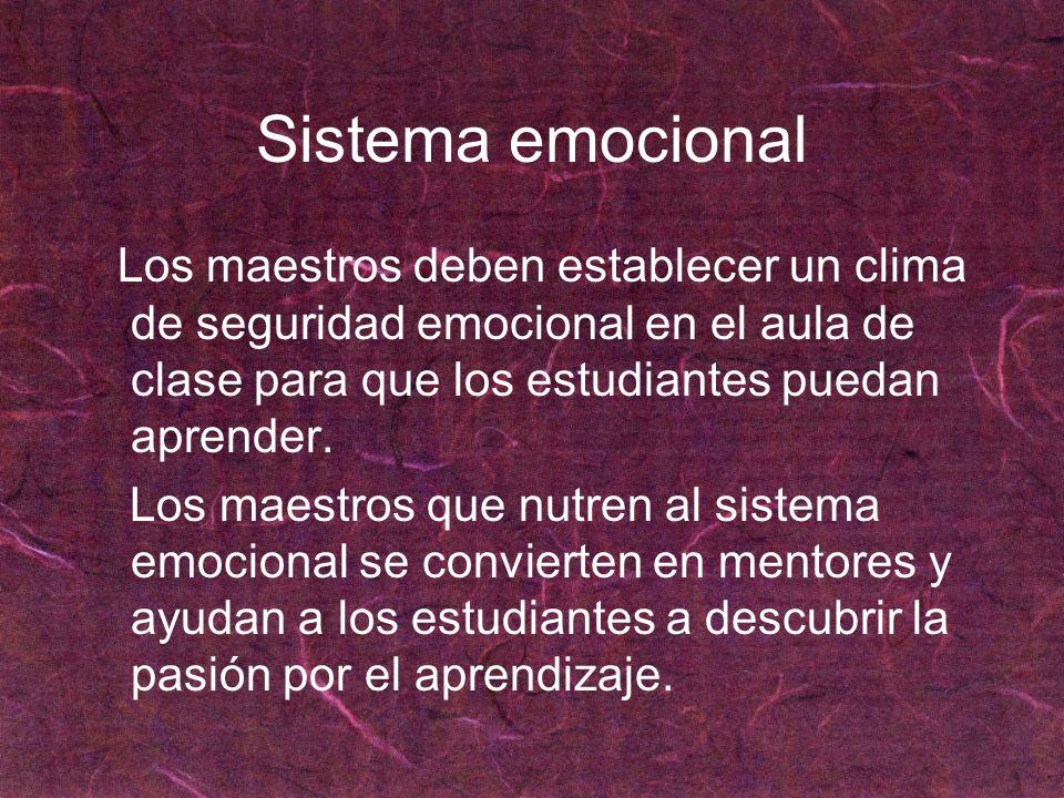 Sistema emocionalLos maestros deben establecer un clima de seguridad emocional en el aula de clase para que los estudiantes puedan aprender.