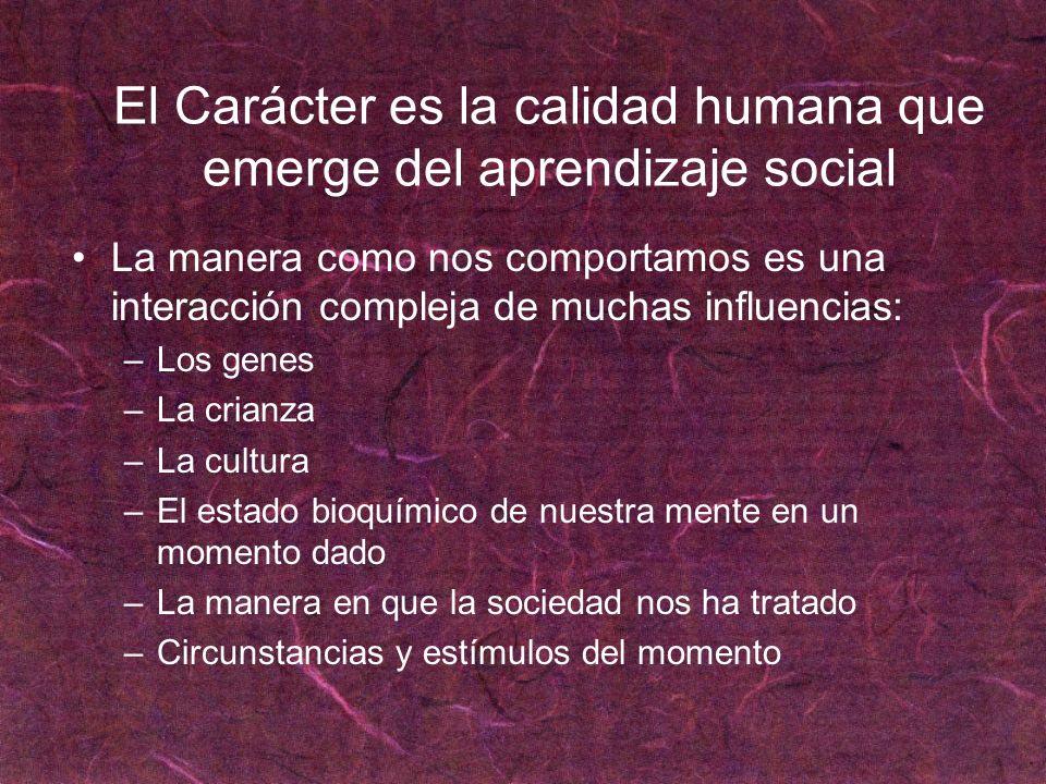 El Carácter es la calidad humana que emerge del aprendizaje social