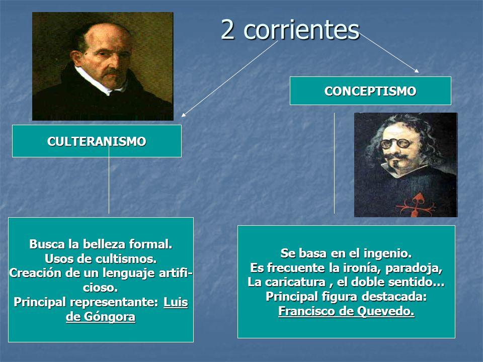 2 corrientes CONCEPTISMO CULTERANISMO Busca la belleza formal.