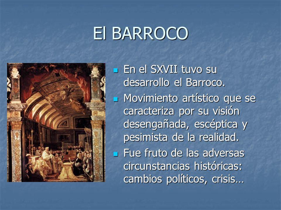 El BARROCO En el SXVII tuvo su desarrollo el Barroco.