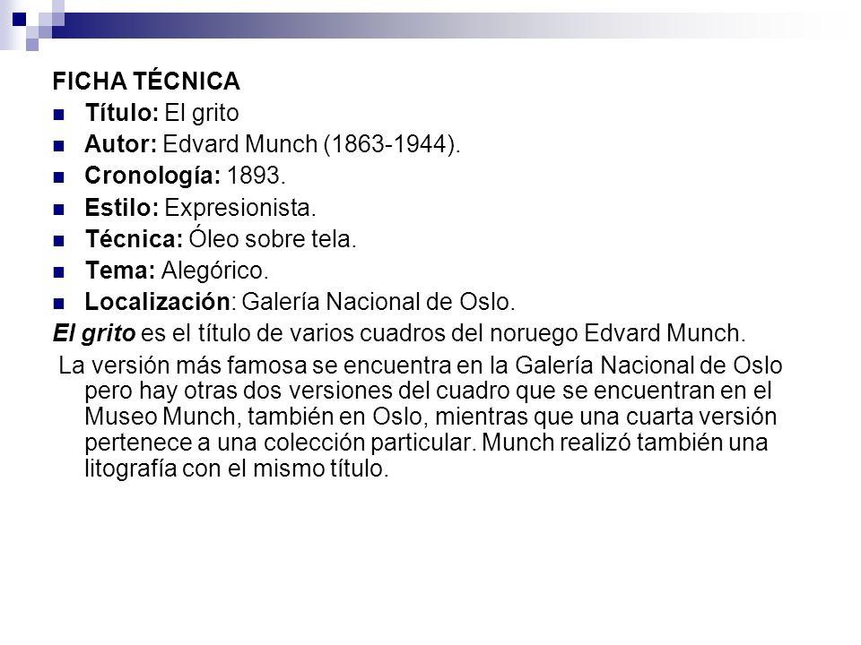 FICHA TÉCNICA Título: El grito. Autor: Edvard Munch (1863-1944). Cronología: 1893. Estilo: Expresionista.