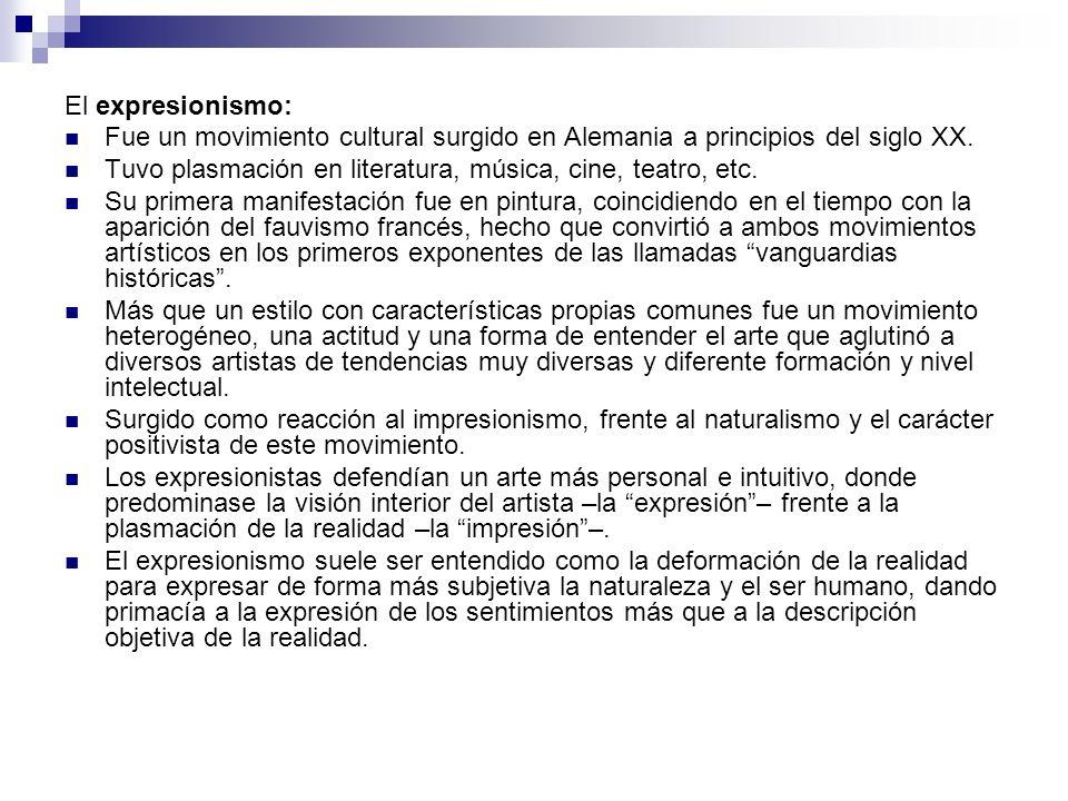 El expresionismo: Fue un movimiento cultural surgido en Alemania a principios del siglo XX.