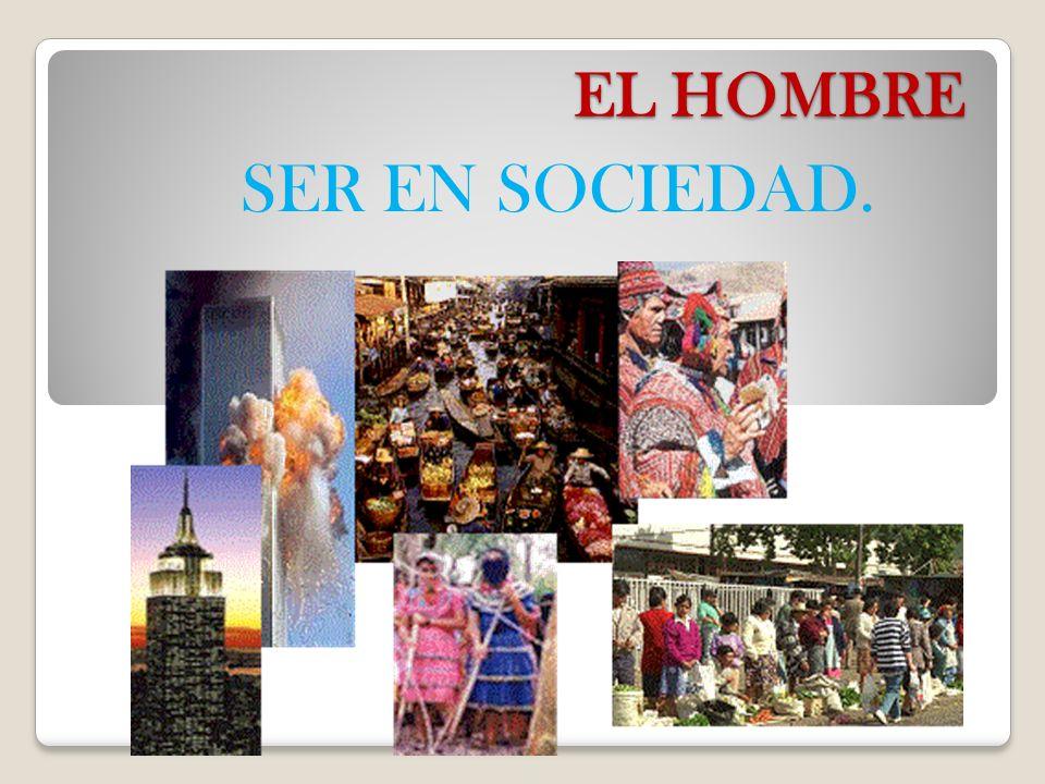 EL HOMBRE SER EN SOCIEDAD.