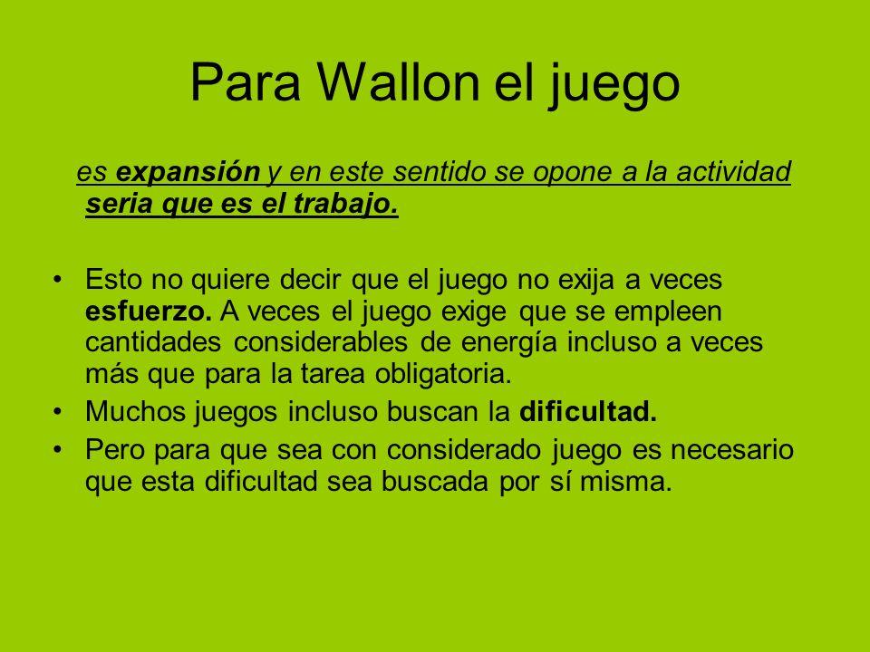 Para Wallon el juego es expansión y en este sentido se opone a la actividad seria que es el trabajo.