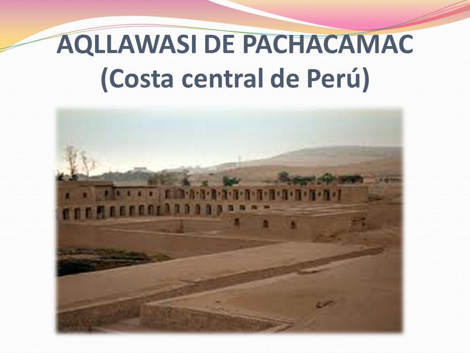 AQLLAWASI DE PACHACAMAC (Costa central de Perú)