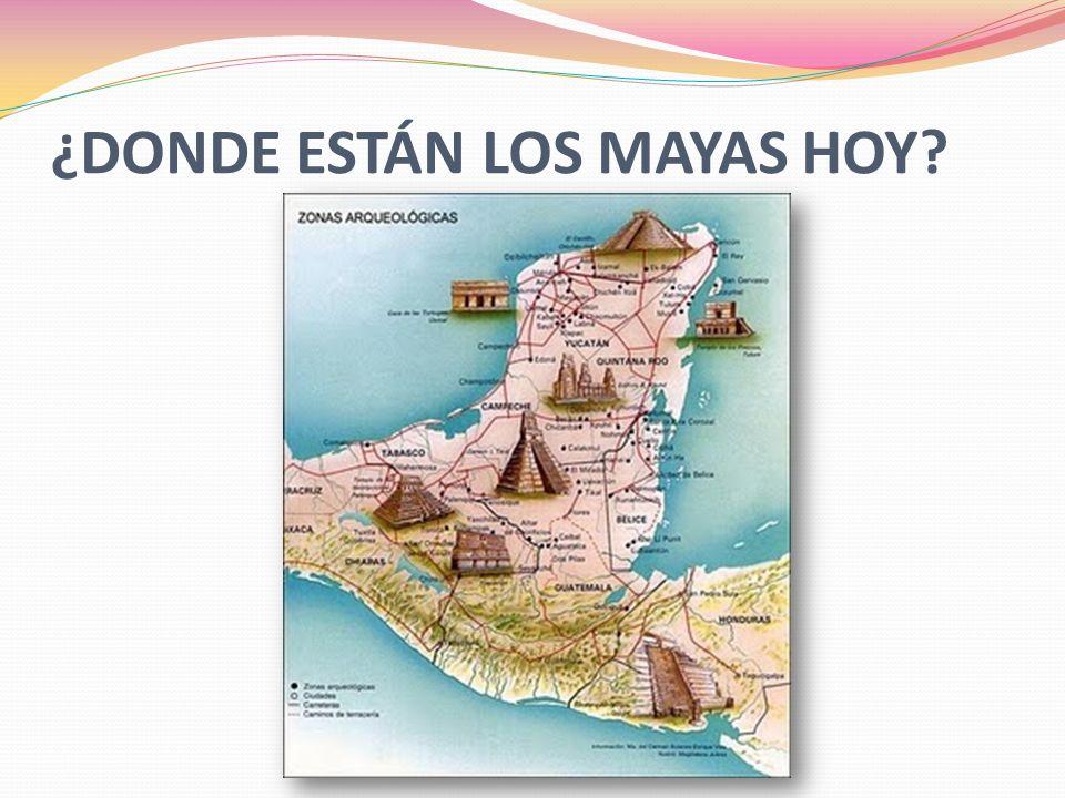 ¿DONDE ESTÁN LOS MAYAS HOY
