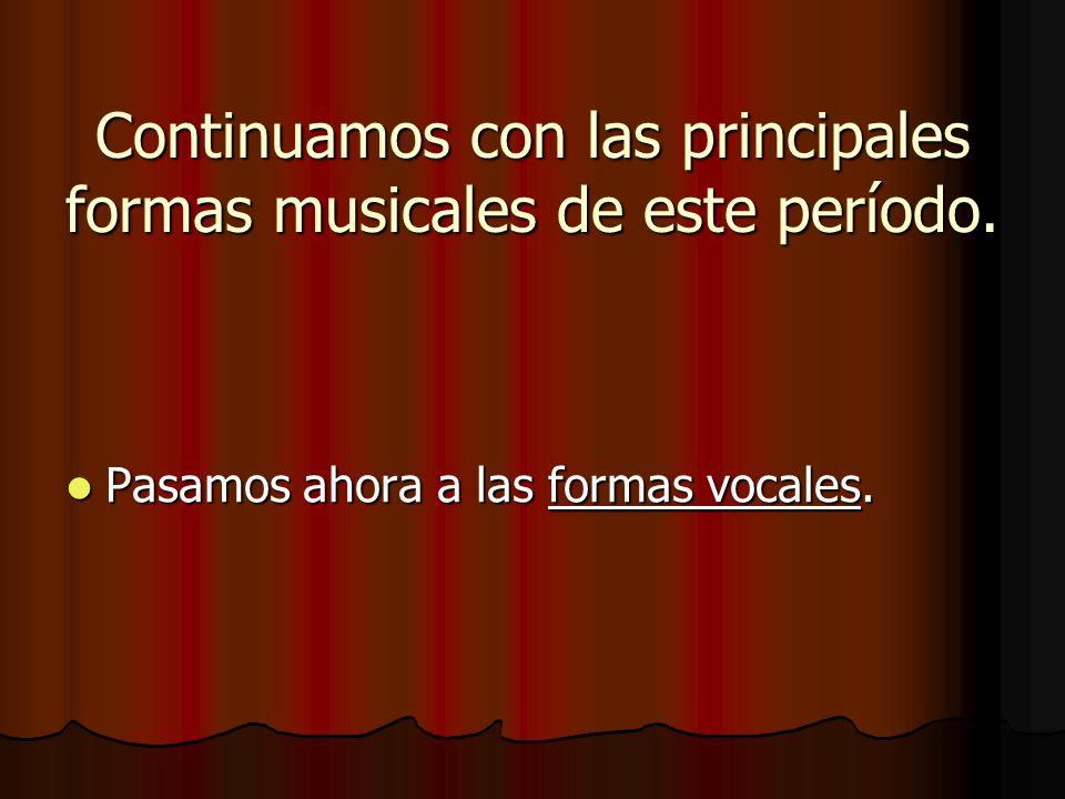 Continuamos con las principales formas musicales de este período.