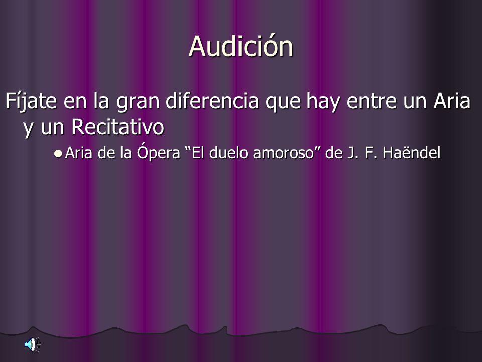 Audición Fíjate en la gran diferencia que hay entre un Aria y un Recitativo.