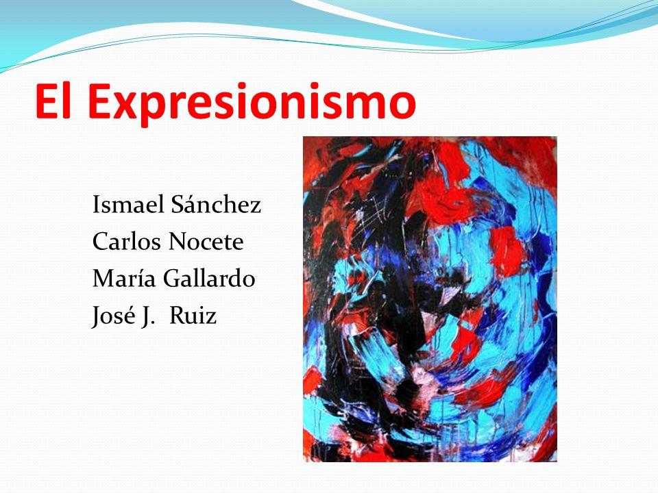 El Expresionismo Ismael Sánchez Carlos Nocete María Gallardo