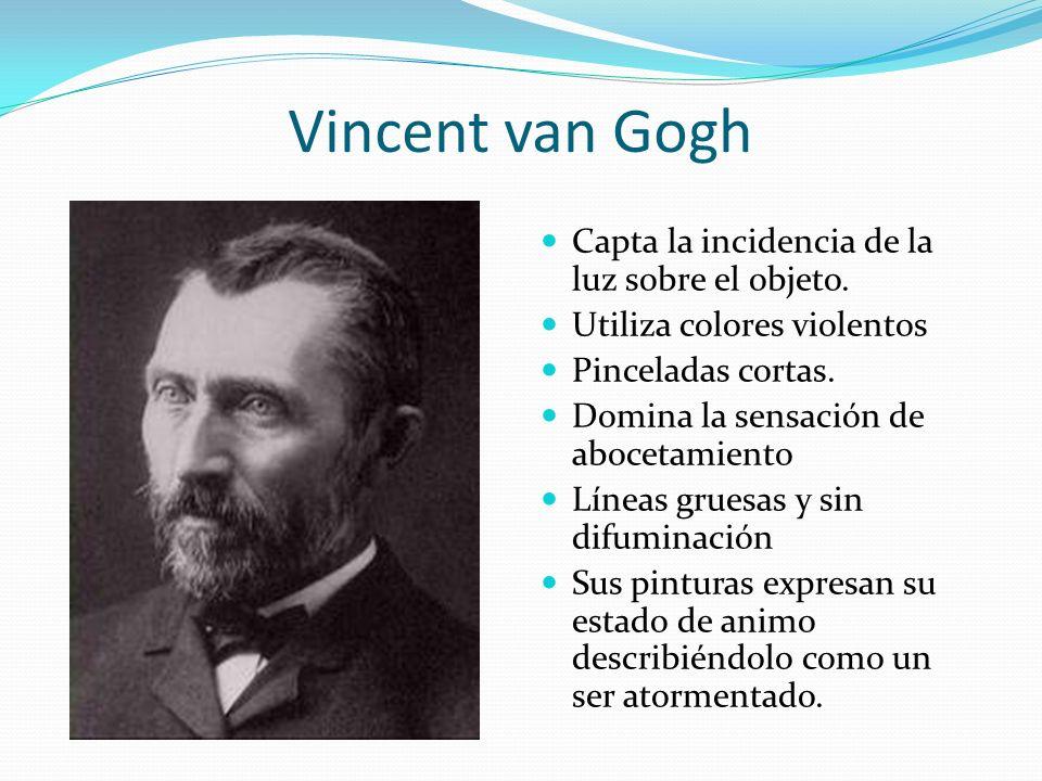 Vincent van Gogh Capta la incidencia de la luz sobre el objeto.