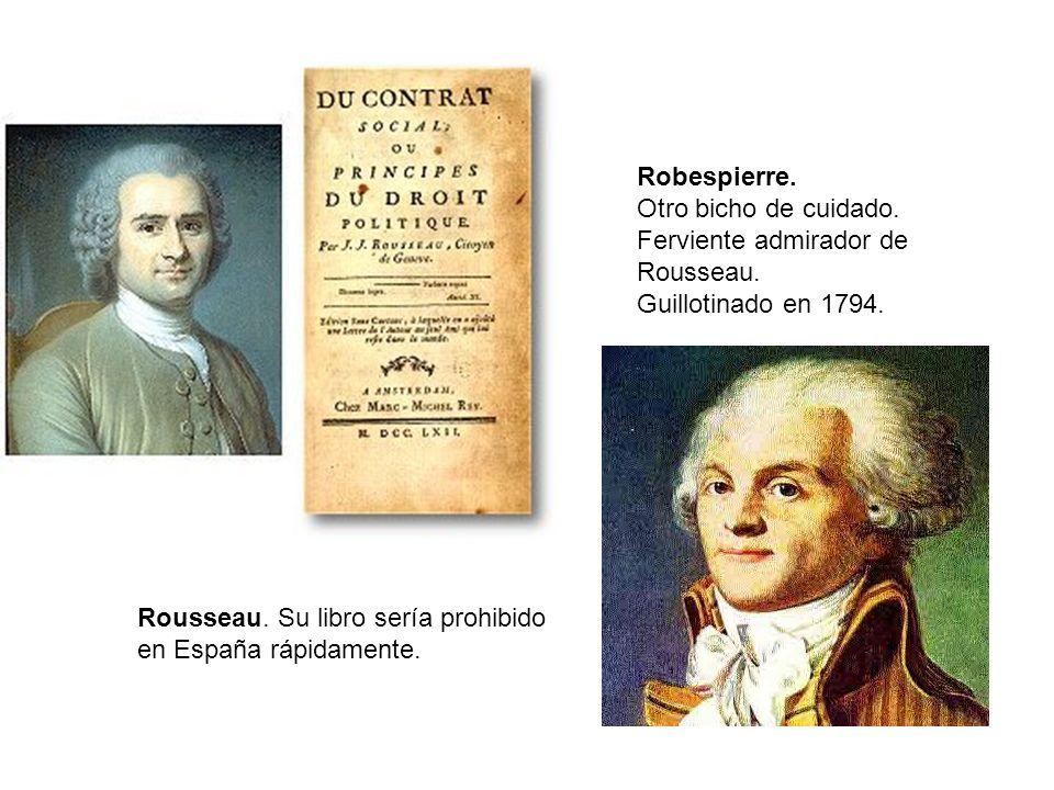Robespierre.Otro bicho de cuidado. Ferviente admirador de. Rousseau. Guillotinado en 1794. Rousseau. Su libro sería prohibido.