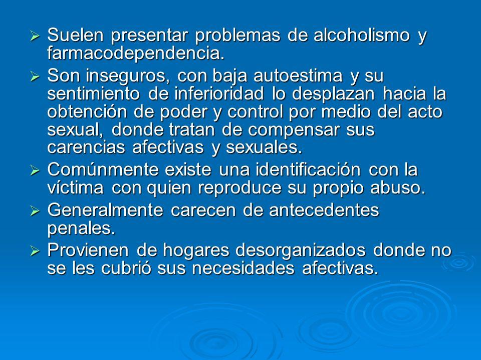 Suelen presentar problemas de alcoholismo y farmacodependencia.
