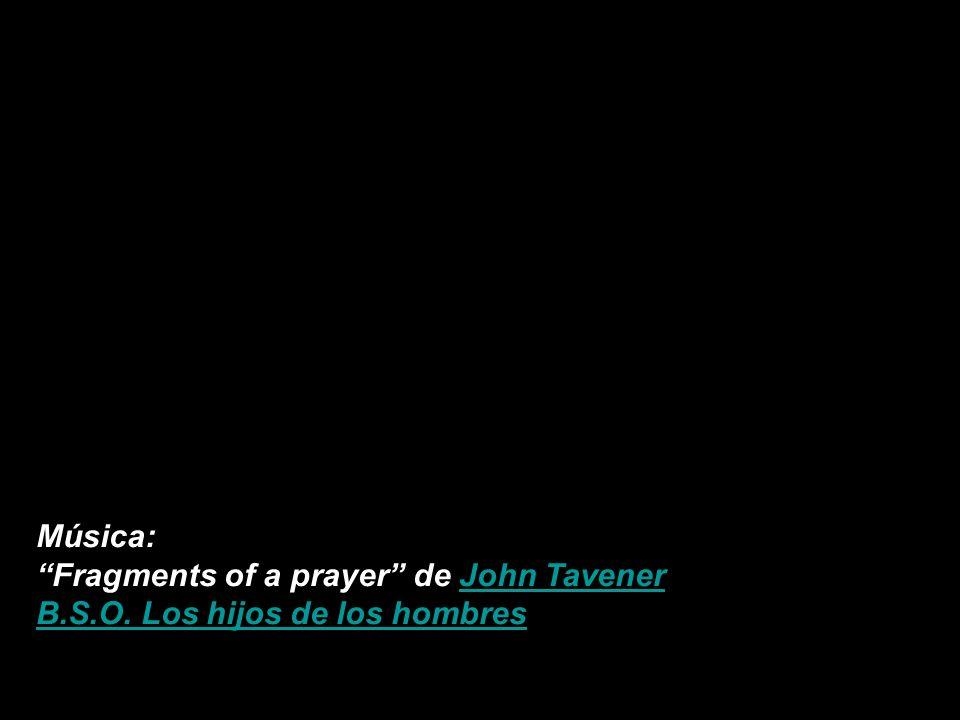 Música: Fragments of a prayer de John Tavener B.S.O. Los hijos de los hombres