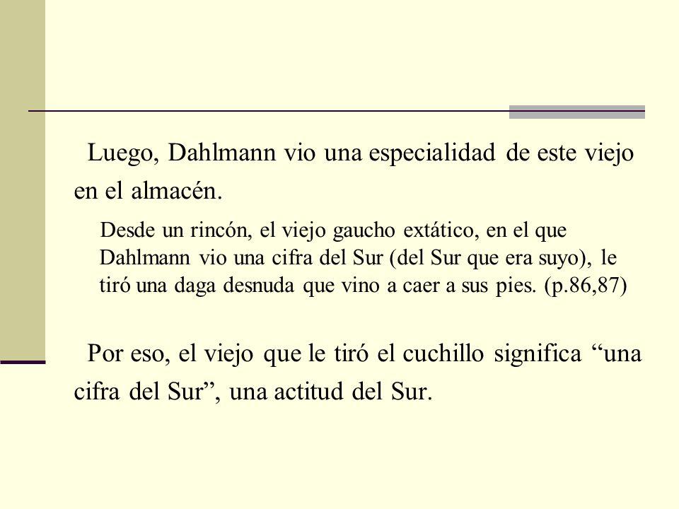 Luego, Dahlmann vio una especialidad de este viejo