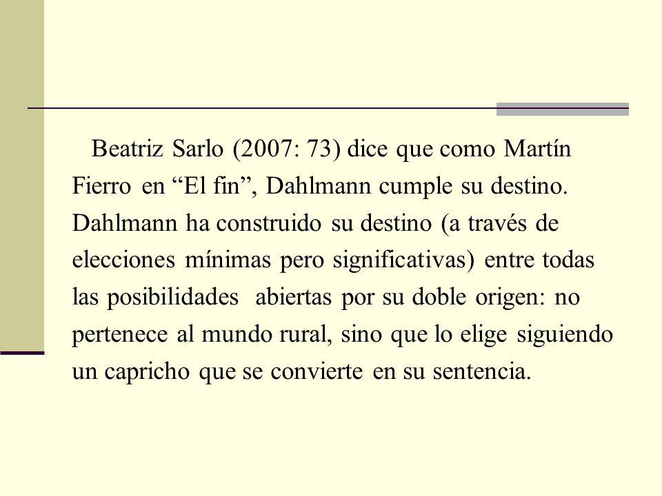 Beatriz Sarlo (2007: 73) dice que como Martín
