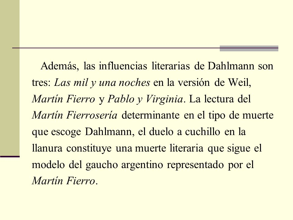 Además, las influencias literarias de Dahlmann son