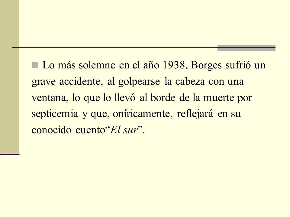 Lo más solemne en el año 1938, Borges sufrió un