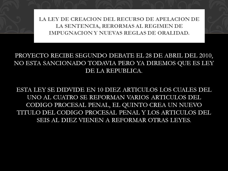 LA LEY DE CREACION DEL RECURSO DE APELACION DE LA SENTENCIA, RERORMAS AL REGIMEN DE IMPUGNACION Y NUEVAS REGLAS DE ORALIDAD.